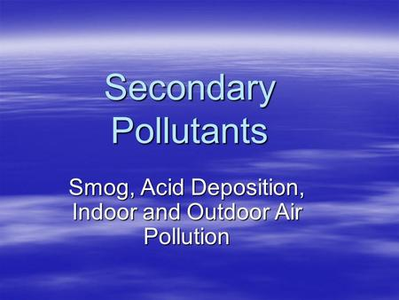 Smog, Acid Deposition, Indoor and Outdoor Air Pollution