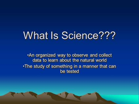 What Is Science??? An organized way to observe and collect data to learn about the natural worldAn organized way to observe and collect data to learn about.