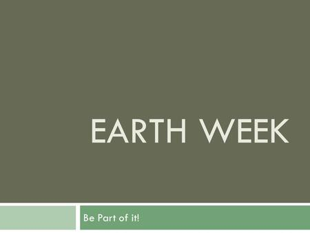 EARTH WEEK Be Part of it!. Environmental Issues  This is your school. Your city. Your state and country. Your world – your planet.  With a partner –