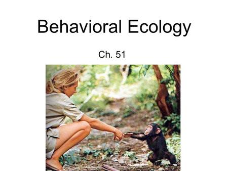 Behavioral Ecology Ch. 51. Behavior Response of a muscle or gland under control of the nervous system in response to a stimulus.