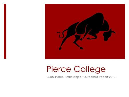 Pierce College CSUN-Pierce Paths Project Outcomes Report 2013.