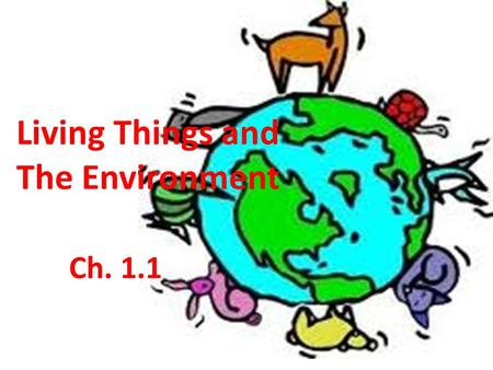 Living Things and The Environment Ch. 1.1. Nebraska Plains Describe Life on the Nebraska plains for the Prairie Dog. Digging burrows Searching for food.