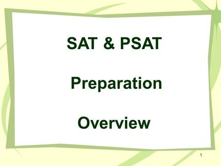 1 SAT & PSAT Preparation Overview. 2 Short-term Preparation Preparation should focus on the test itself. Students should know what to expect so far as.