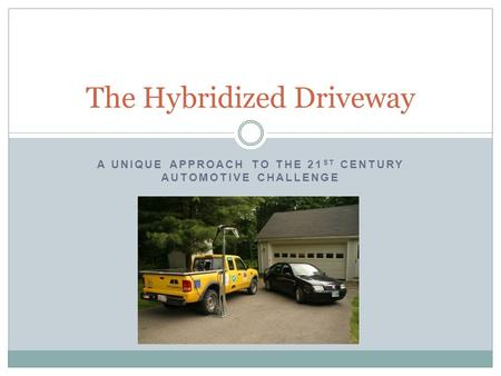 A UNIQUE APPROACH TO THE 21 ST CENTURY AUTOMOTIVE CHALLENGE The Hybridized Driveway.