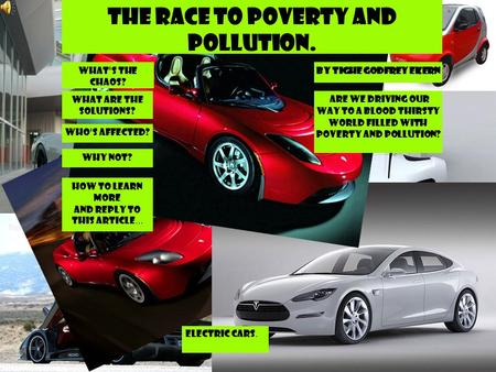 The Race to Poverty and Pollution. By Tighe Godfrey Ekern Are we driving our way to a blood thirsty world filled with poverty and pollution? How to Learn.