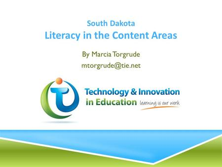 South Dakota Literacy in the Content Areas By Marcia Torgrude