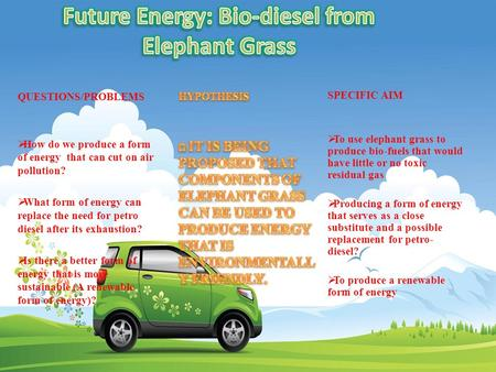 QUESTIONS/PROBLEMS  How do we produce a form of energy that can cut on air pollution?  What form of energy can replace the need for petro diesel after.