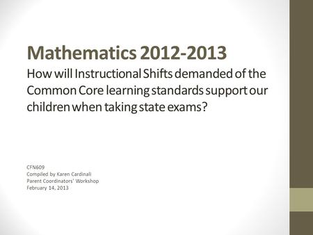 Mathematics 2012-2013 How will Instructional Shifts demanded of the Common Core learning standards support our children when taking state exams? CFN609.