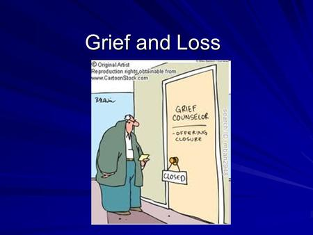 Grief and Loss. What Causes us Grief? Death of someone close to us DivorceAbuse Eating Disorders Loss of a job Life Altering Accident Paralysis Others.