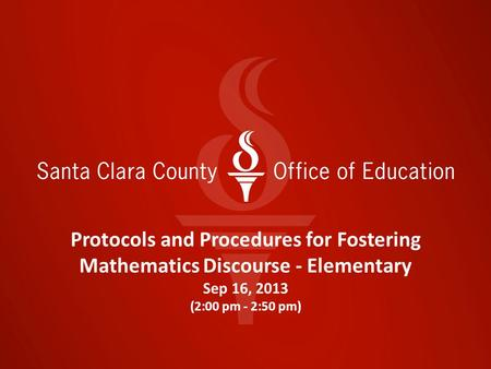 Protocols and Procedures for Fostering Mathematics Discourse - Elementary Sep 16, 2013 (2:00 pm - 2:50 pm)