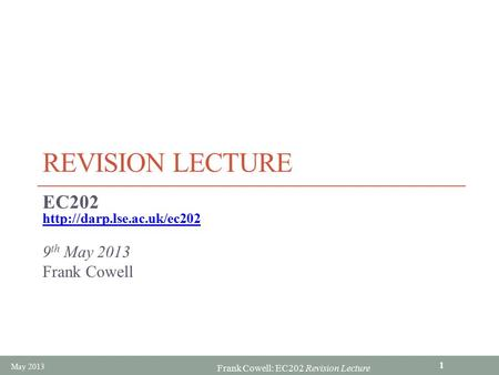 Frank Cowell: EC202 Revision Lecture REVISION LECTURE EC202  9 th May 2013 Frank Cowell May 2013 1.