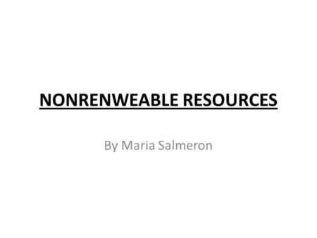 NONRENWEABLE RESOURCES By Maria Salmeron. Table Of Contents A1. Title page A2. Table of contents 1. What is it used for? coal/petroleum 2.What is the.