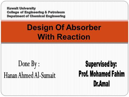 Design Of Absorber With Reaction. Agenda  Introduction.  Physical and chemical absorption.  Concentration profile for absorption with chemical reaction.