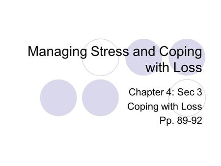 Managing Stress and Coping with Loss Chapter 4: Sec 3 Coping with Loss Pp. 89-92.