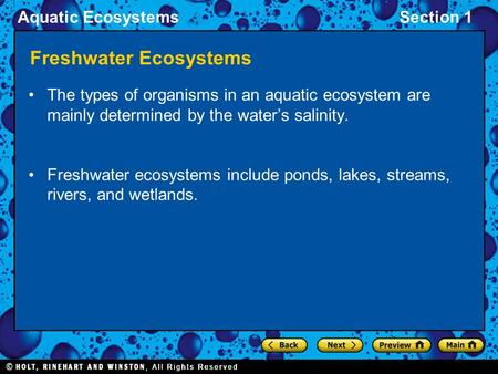 Aquatic EcosystemsSection 1 Freshwater Ecosystems The types of organisms in an aquatic ecosystem are mainly determined by the water's salinity. Freshwater.
