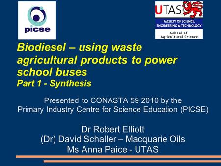 Biodiesel – using waste agricultural products to power school buses Part 1 - Synthesis Presented to CONASTA 59 2010 by the Primary Industry Centre for.