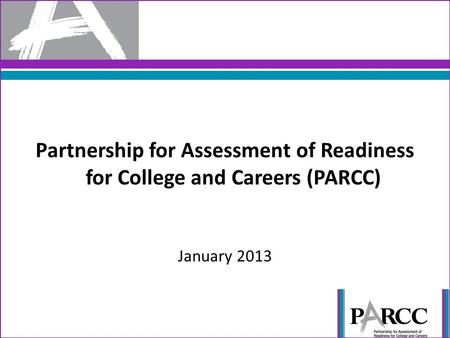 Partnership for Assessment of Readiness for College and Careers (PARCC) January 2013.