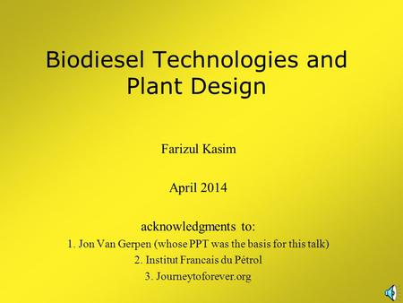 Biodiesel Technologies and Plant Design Farizul Kasim April 2014 acknowledgments to: 1. Jon Van Gerpen (whose PPT was the basis for this talk) 2. Institut.