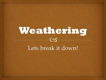 Weathering Lets break it down!.