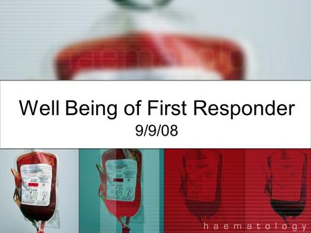 Well Being of First Responder 9/9/08. As a first responder may encounter someone dealing with an emotional crisis (highly emotional state resulting from.