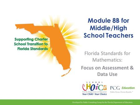 Module 8B for Middle/High School Teachers Florida Standards for Mathematics: Focus on Assessment & Data Use.
