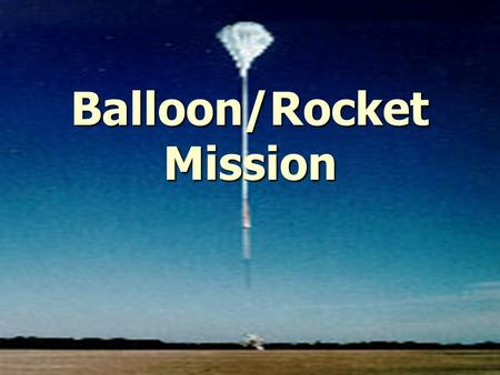 Balloon/Rocket Mission. Learning Objectives ► Reinforce knowledge of the EM spectrum and solar particles in the solar wind and CMEs ► Learn about the.