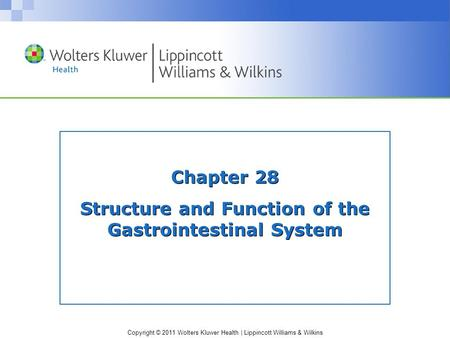Copyright © 2011 Wolters Kluwer Health | Lippincott Williams & Wilkins Chapter 28 Structure and Function of the Gastrointestinal System.