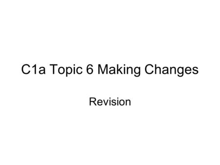 C1a Topic 6 Making Changes Revision. Investigate and identify the uses of the following common compounds – ammonia – carbohydrates – carbon dioxide –