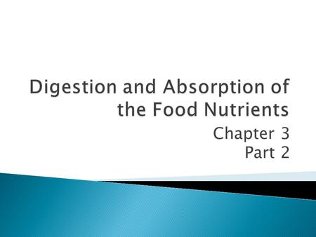 Chapter 3 Part 2.  Digestion is the process of breaking down foods into nutrients to prepare for absorption.