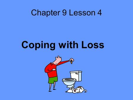 Chapter 9 Lesson 4 Coping with Loss.