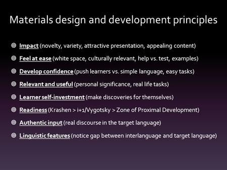 Materials design and development principles  Impact (novelty, variety, attractive presentation, appealing content)  Feel at ease (white space, culturally.