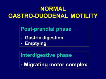 NORMAL GASTRO-DUODENAL MOTILITY Interdigestive phase - Migrating motor complex Post-prandial phase - Gastric digestion - Emptying.