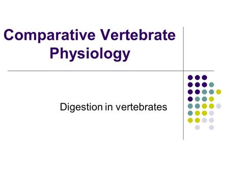 Comparative Vertebrate Physiology Digestion in vertebrates.