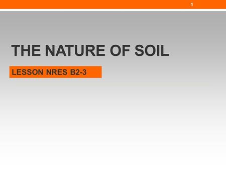 The Nature of Soil LESSON NRES B2-3.