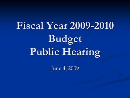 Fiscal Year 2009-2010 Budget Public Hearing June 4, 2009.