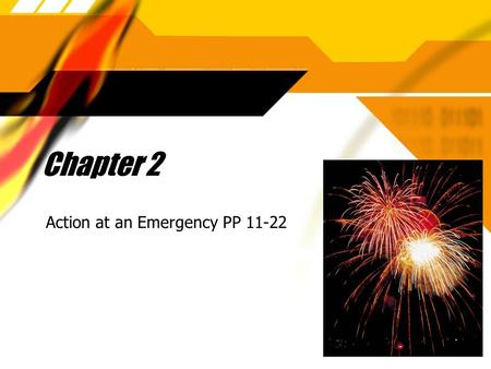 "Chapter 2 Action at an Emergency PP 11-22. Do Now:  P. 23 ""Check Your Knowledge"" #1-10."