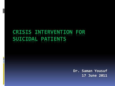 Dr. Saman Yousuf 17 June 2011.  Risk assessment and crisis management (if there is suicide risk) are covered in the same interview  Crisis management: