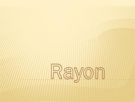Rayon is a manufactured regenerated cellulose fiber. Because it is produced from naturally occurring polymers, it is neither a truly synthetic fiber nor.