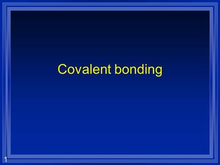 1 Covalent bonding. 2 How does H 2 form? l The nuclei repel ++