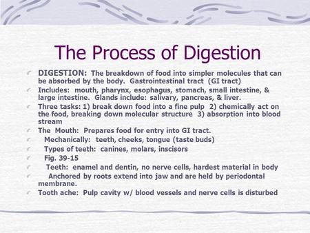 The Process of Digestion DIGESTION: The breakdown of food into simpler molecules that can be absorbed by the body. Gastrointestinal tract (GI tract) Includes: