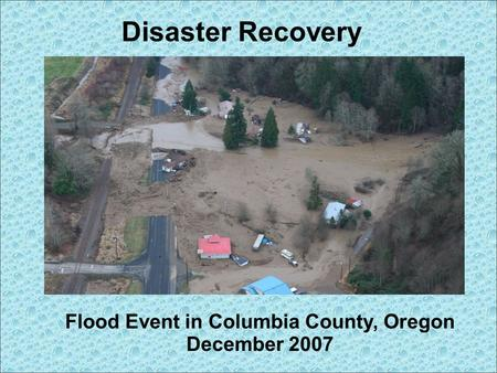 Disaster Recovery Flood Event in Columbia County, Oregon December 2007.