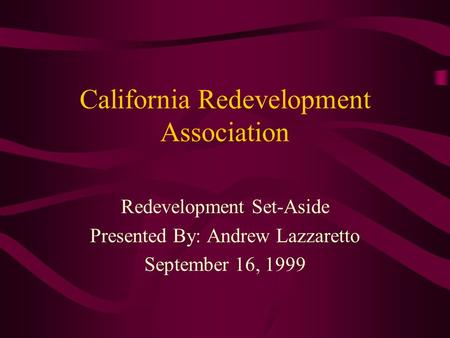 California Redevelopment Association Redevelopment Set-Aside Presented By: Andrew Lazzaretto September 16, 1999.
