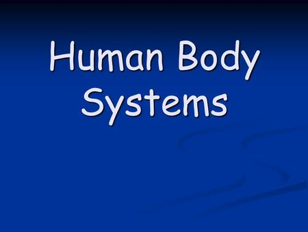 Human Body Systems. How many human body systems are there? Digestive Reproductive Digestive Reproductive RespiratoryNervous RespiratoryNervous ExcretoryEndocrine.