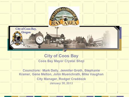 1 City of Coos Bay Coos Bay Mayor Crystal Shoji Councilors: Mark Daily, Jennifer Groth, Stephanie Kramer, Gene Melton, John Muenchrath, Mike Vaughan City.
