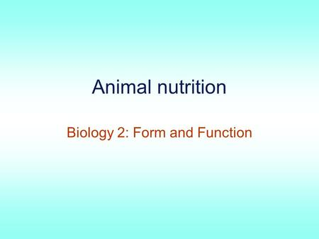 Animal <strong>nutrition</strong> Biology 2: Form and Function. Types of <strong>nutritional</strong> system Heterotrophs must obtain energy sources externally –Fungi digest via external.