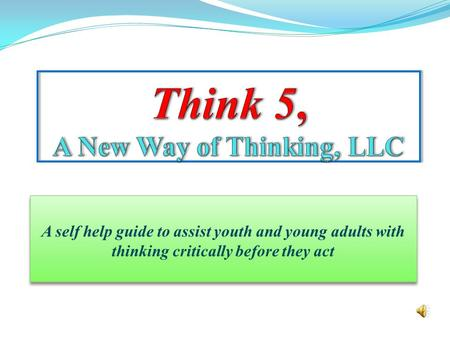 A self help guide to assist youth and young adults with thinking critically before they act.
