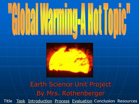 Earth Science Unit Project By Mrs. Rothenberger TitleIntroductionTaskProcessEvaluationConclusionResources.