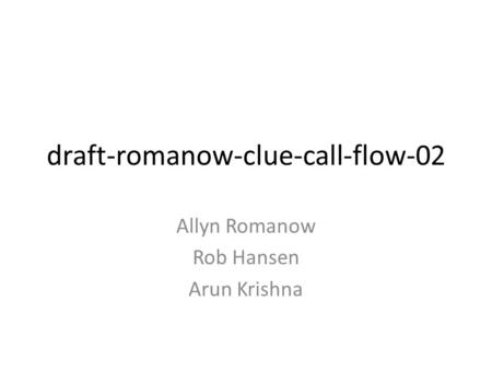 Draft-romanow-clue-call-flow-02 Allyn Romanow Rob Hansen Arun Krishna.