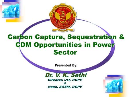 Carbon Capture, Sequestration & CDM Opportunities in <strong>Power</strong> Sector Presented By: