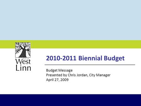 2010-2011 Biennial Budget Budget Message Presented by Chris Jordan, City Manager April 27, 2009.